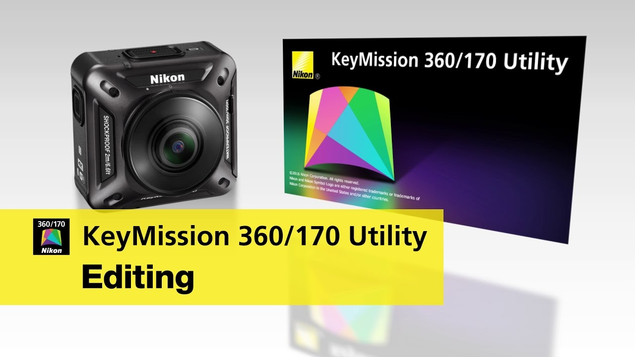 Nikon KeyMission: Editing with the Keymission 360/170 Utility for personal computers