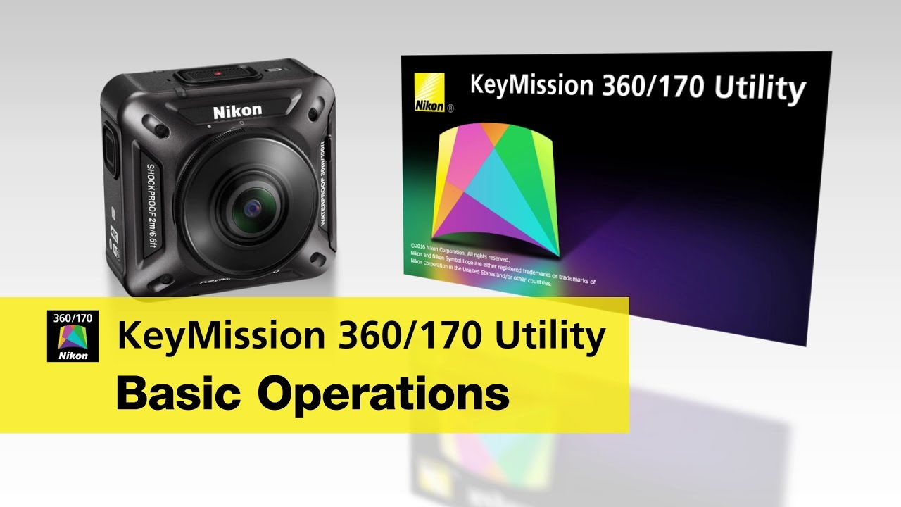 Nikon KeyMission: Basic Operation of the Keymission 360/170 Utility for personal computers